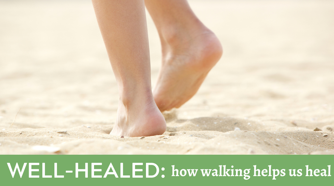 Well-Healed: How Walking Helps Us Heal