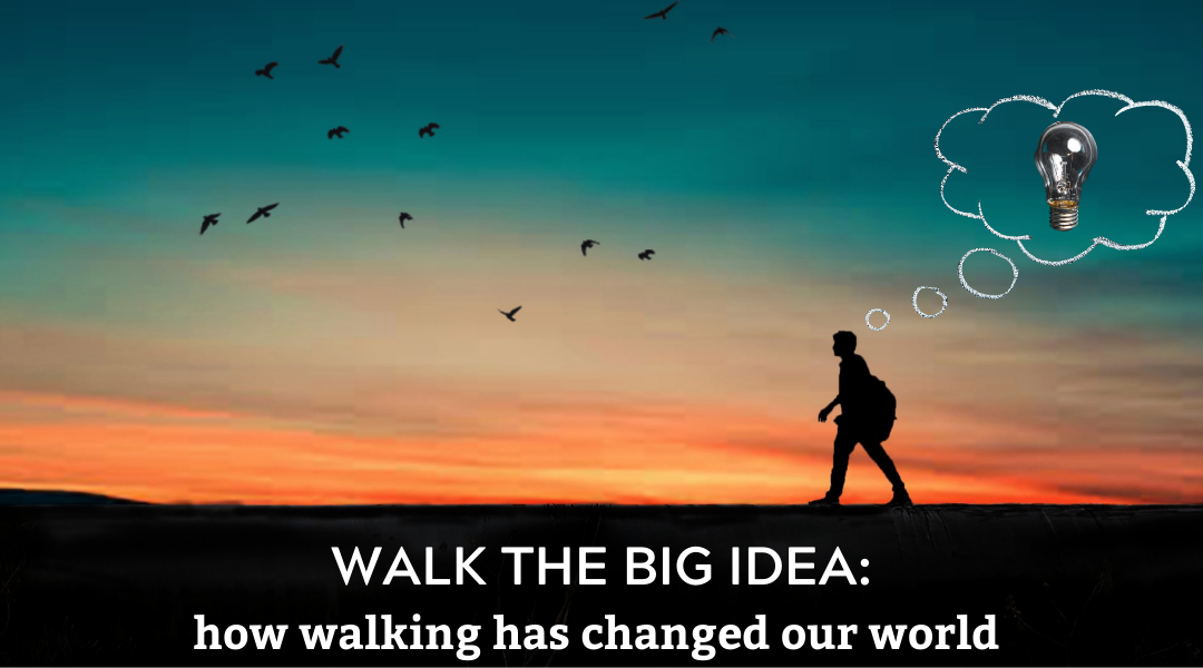 Walk the Big Idea: How Walking Has Changed Our World