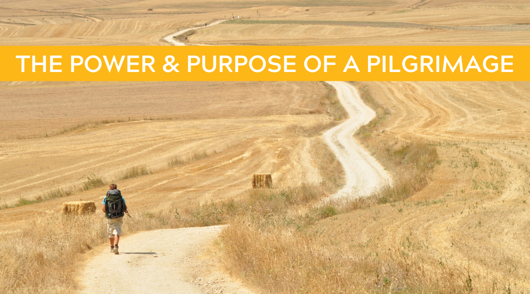 The Power and Purpose of a Pilgrimage