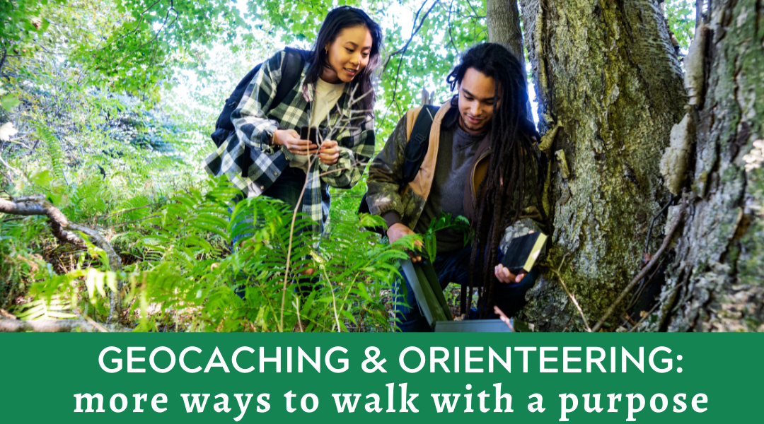 Geocaching & Orienteering: More Ways to Walk with a Purpose